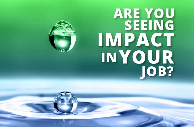 Are you seeing IMPACT in your job?