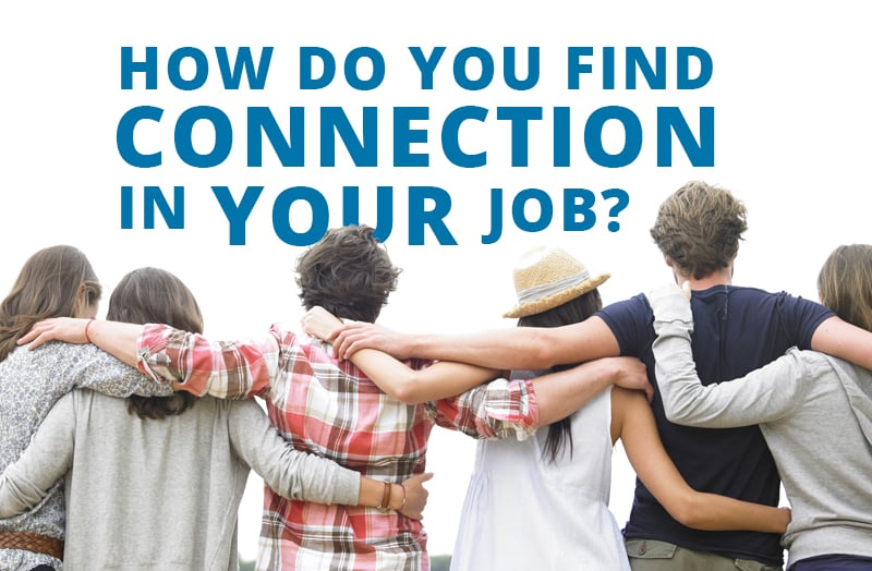 How do you find connection in your job?